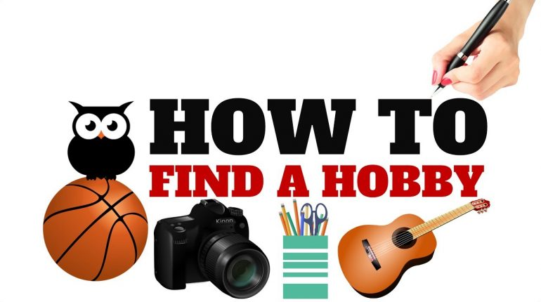HOW TO FIND A HOBBY | ALL YOU NEED TO KNOW